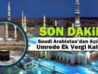 Suudi Arabistan'dan Açıklama: Umrede ek vergi kaldırıldı!