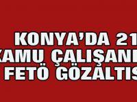 Konya'da 21 kamu çalışanına FETÖ gözaltısı
