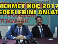 Mehmet Koç, 2017 hedeflerini anlattı
