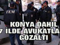 Konya dahil 7 ildeki operasyonda avukatlara gözaltı