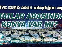 TÜRKİYE EURO 2024 adaylığını açıkladı:STATLAR ARASINDA KONYA VAR MI?