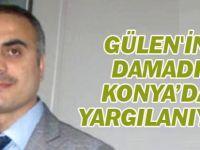 FETÖ elebaşısı Gülen'in damadı Konya'da yargılanıyor