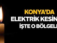 Konya'da bu bölgelerde elektrik kesintisi yaşanacak