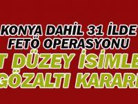 Konya dahil 31 ilde FETÖ operasyonu: Üst düzey isimlere gözaltı kararı