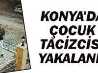 Konya'da Çocuk Tacizcisi Yakalandı
