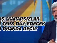 İhsan Aktaş: 'Kararsızlar seçimi ters düz edecek bir oranda değil'