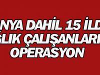 Konya merkezli 15 ilde sağlık çalışanlarına operasyon