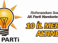 Referandum Sonrası AK Parti Harekete Geçti! 10 İl Mercek Altında