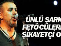 Ünlü şarkıcı FETÖ'cülerden şikayetçi oldu!