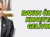 Bakan Özlü Konya'ya geliyor