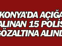 Konya'da açığa alınan 15 polis gözaltına alındı