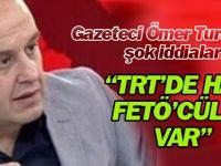 Ömer Turan'dan şok iddialar! FETÖ'cüler hala TRT'de