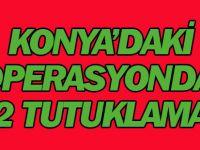 Konya'daki operasyonda 2 tutuklama