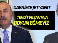 Çavuşoğlu'ndan Gabriel'e yanıt: Tehdit ve şantaja boyun eğmeyiz