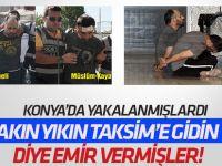 Konya'da yakalanan darbecilerden yakın yıkın emri