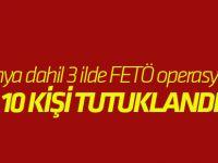 Konya dahil 3 ilde FETÖ operasyonu: 10 kişi tutuklandı
