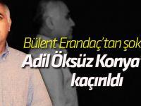 Adil Öksüz Konya'dan kaçırıldı