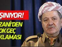 Barzani'den çok geç açıklaması!