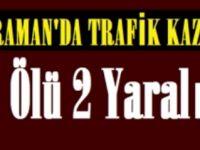 Karaman'da trafik kazası: 1 ölü, 2 yaralı!