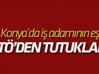 Konya'da iş adamının eşi FETÖ'den tutuklandı