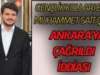 Gençlik Kolları Başkanı Ankara'ya çağrıldı