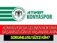Atiker Konyaspor'da gelinen noktada başarısızlığın ve yaşananların sorumlusu sizce kim?