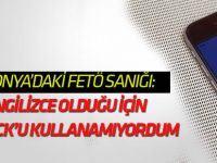 Konya'da FETÖ sanığı: Byclok ingilizce olduğu için kullanamıyordum