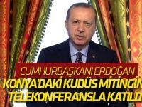 Cumhurbaşkanı Erdoğan, Konya'daki Kudüs mitingine telekonferansla katıldı!
