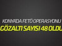 Konya merkezli FETÖ/PDY operasyonunda gözaltı sayısı 48 oldu