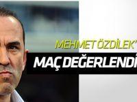 Mehmet Özdilek maçı değerlendirdi