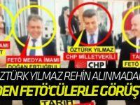 CHP'li Öztürk Yılmaz rehin alınmadan önce neden FETÖ'cülerle görüştü?