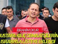 İbrahim Okur: Mustafa Kılıç cemaatçilerin ısrarıyla listeye eklendi