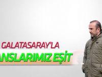 Mehmet Özdilek: Galatasaray'la şanslarımız eşit
