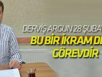 Derviş Argun: Bu bir ikram değil, görevdir