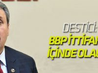 Destici: BBP de bu ittifakın içinde yer alacak