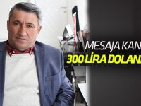 Mesaja kandı  300 lira dolandırıldı