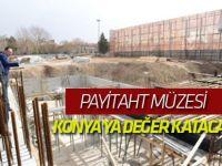 Payitaht Müzesi Konya'ya Değer Katacak