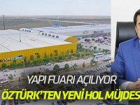 Yapı Fuarı bugün açılıyor: ÖZTÜRK'TEN YENİ HOL MÜJDESİ
