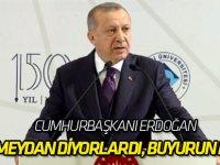 Erdoğan: Hodri meydan diyorlardı, buyurun meydan!