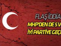 MHP'den de 5 Vekil, İyi Partiye Geçiyor