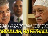 Abdullah Gül olmazsa Fetullah Gülen olur mu?
