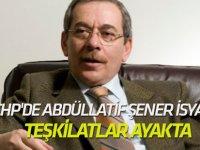 CHP'de Abdüllatif Şener isyanı!