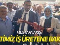 Mustafa Akış: Milletimiz laf üretene değil, iş üretene bakacaktır