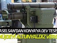 Aselsan Silah Sistemleri Tesisi Konya'da kuruluyor