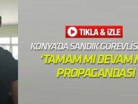 Konya'da sandık görevlisinden 'Tamam mı Devam mı?' propagandası