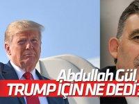 Gül: Trump, aday olduğu ilk günden beri küresel bir tehlike oldu