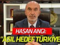 """Hasan Angı: """"Asıl Hedef Türkiye"""""""