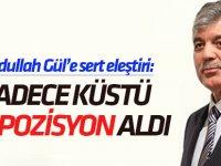 Abdullah Gül'e sert eleştiri: Sadece küstü ve pozisyon aldı