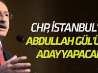 CHP, İstanbul'da Abdullah Gül'ü mü aday yapacak?