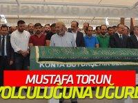Mustafa Torun son yolculuğuna uğurlandı